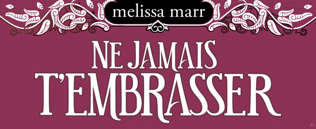 ne jamais t'embrasser tome 3 de Melissa Marr