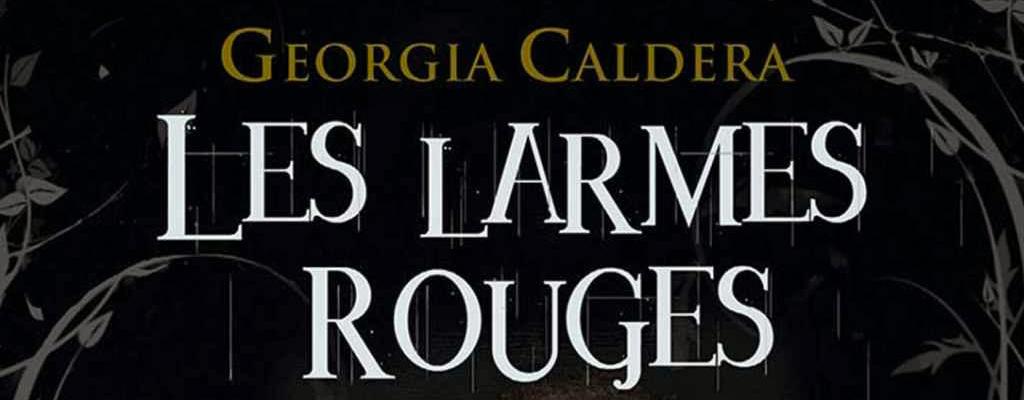 Les Larmes Rouges Tome 1 de Georgia Caldera
