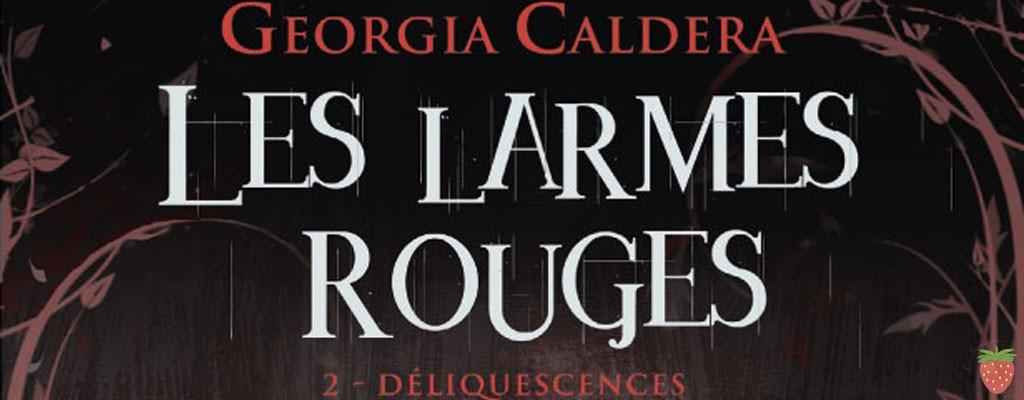 Les Larmes rouges - tome 2 déliquescences de Georgia Caldera