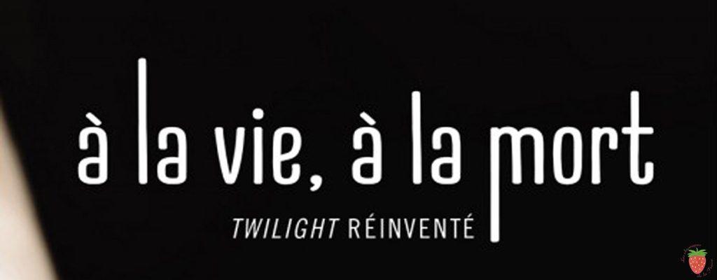 À al vie à la mort de Stephenie Meyer