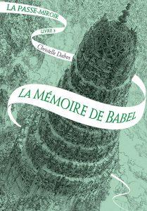 La Passe-miroir, tome 3 La mémoire de Babel de Christelle Dabos