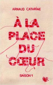 À la place du coeur, tome 1 d'Arnaud Cathrine